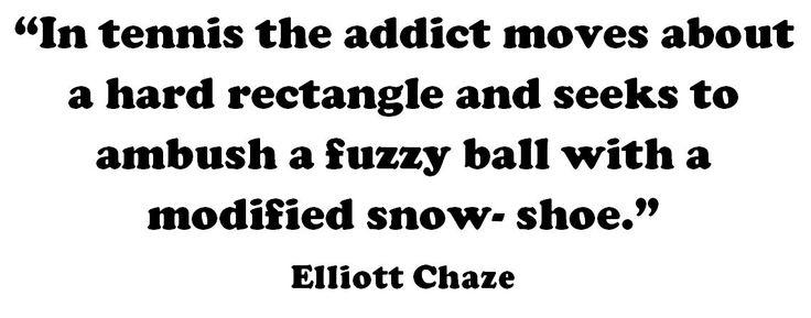 Tennis humor  Elliott Chaze  addict