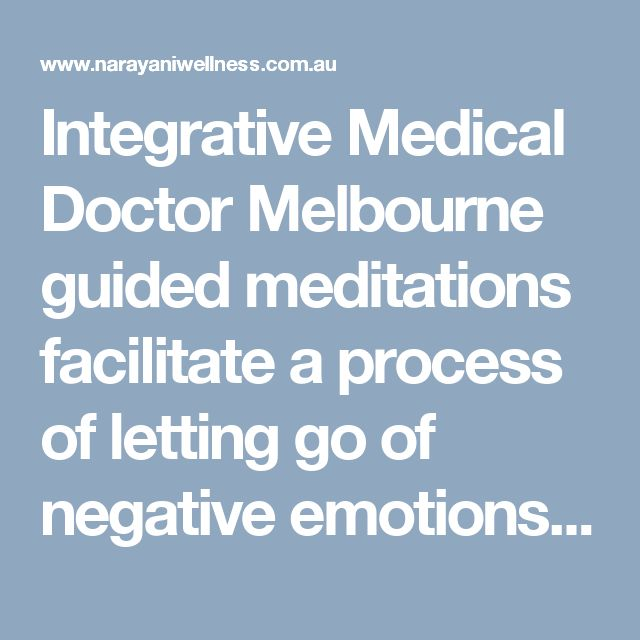 Integrative Medical Doctor Melbourne guided meditations facilitate a process of letting go of negative emotions, thinking, experiences and energy that may cause us stress, pain or suffering.  Visit here: http://www.narayaniwellness.com.au/meditation-audio-download/