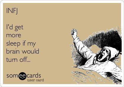 INFJ ....I'd get more sleep if my brain would turn off...:
