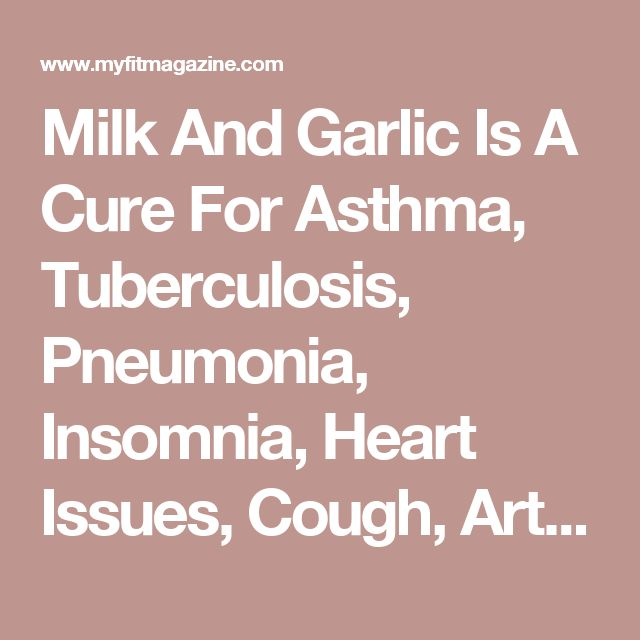 Milk And Garlic Is A Cure For Asthma, Tuberculosis, Pneumonia, Insomnia, Heart Issues, Cough, Arthritis And More! » My Fit Magazine
