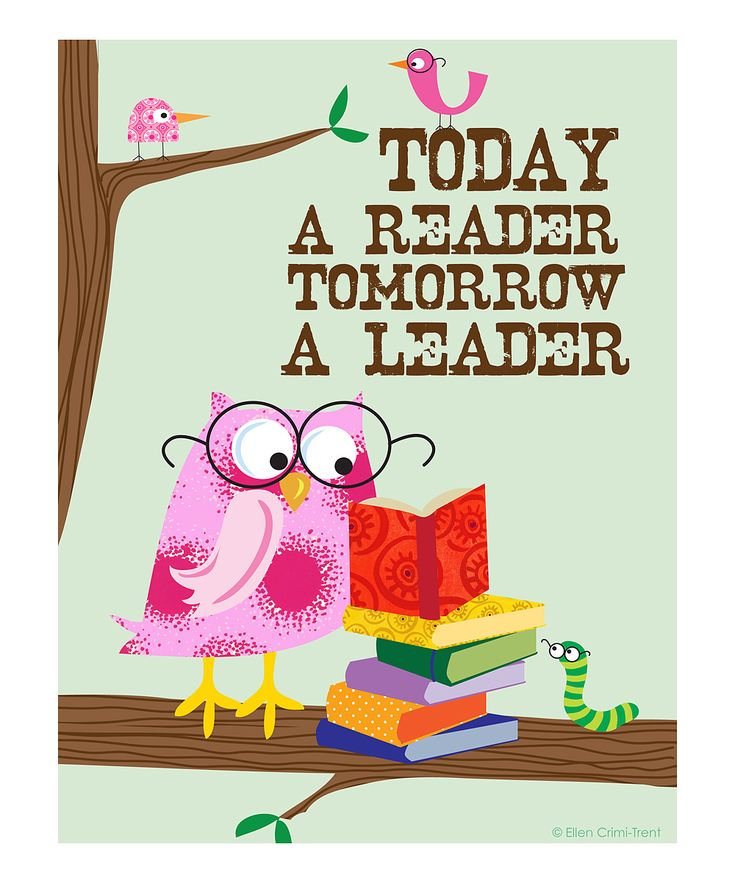 Today a Reader, Tomorrow a Leader - this would be my daughter.  SHe is now showing she is a leader