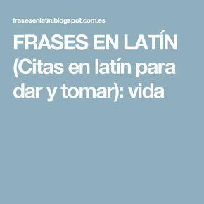 FRASES EN LATÍN (Citas en latín para dar y tomar): vida