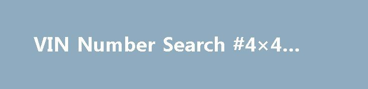 VIN Number Search #4×4 #cars http://cars.nef2.com/vin-number-search-4x4-cars/  #auto search #VIN Number Search Contact Vin Search A car vin number is an important part of every car. The car vin allows records to be kept pertaining to the car's history. An auto vin will tell you if a car has a clean title or a problem title. It's recommended that every consumer get vin verification before buying a used car. You can get a free vin check right from our website. This web page covers topics such…