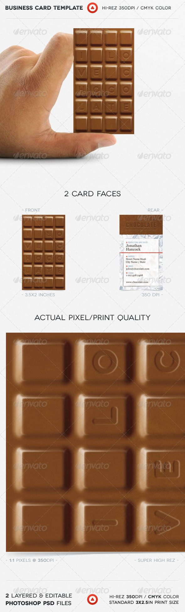 Chocolate Business Card #GraphicRiver This is a pure chocolate business card for all you chocoholics. Every piece of chocolate can pe personalized with a letter for your custom text. Includes areas for your name, title, address, number, email, logo and website address. Simple, minimal, smart, elegant and more importantly chocolatee. Features: editable styles, shapes, colors &text bleeds, cut marks & safe margins named & organised layers super hi-res 350DPI Editable vector shapes, cutout…