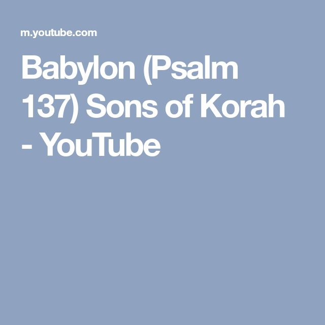 Babylon (Psalm 137) Sons of Korah - YouTube