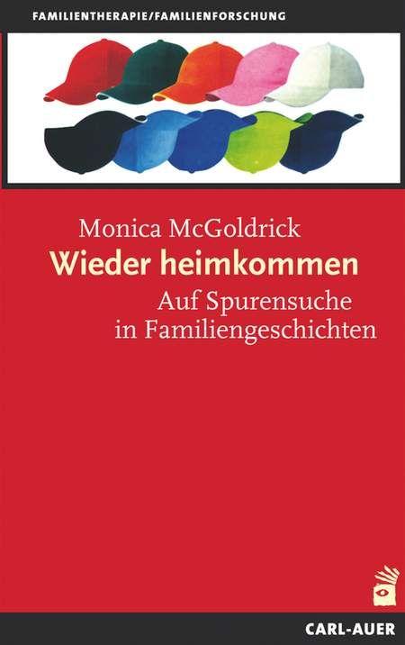 Wieder heimkommen - Auf Spurensuche in Familiengeschichten.Genogrammarbeit und Mehrgenerationen-Perspektive in der Familientherapie von Monica McGoldrick im Carl-Auer Verlag