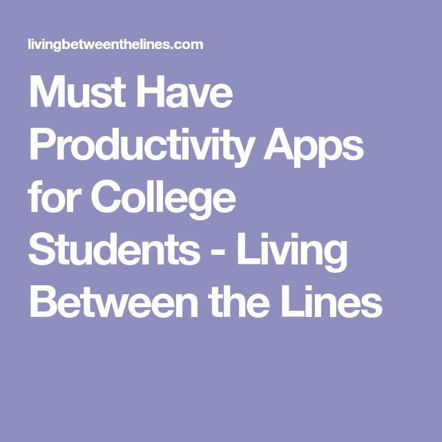 Must Have Productivity Apps for College Students - Living Between the Lines