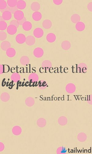 It's all about the details! Details create the big picture   Tailwind   Wedding   Inspiring Words