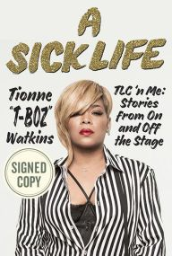 Title: A Sick Life: TLC 'n Me: Stories from On and Off the Stage (Signed Book), Author: Tionne Watkins