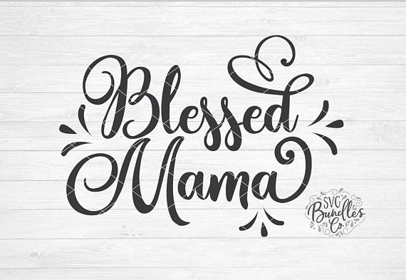 Instant Svg Dxf Png Blessed Mama Svg Mom Svg Mothers Day Etsy Blessed Mama Mother S Day Projects Love Mom Quotes