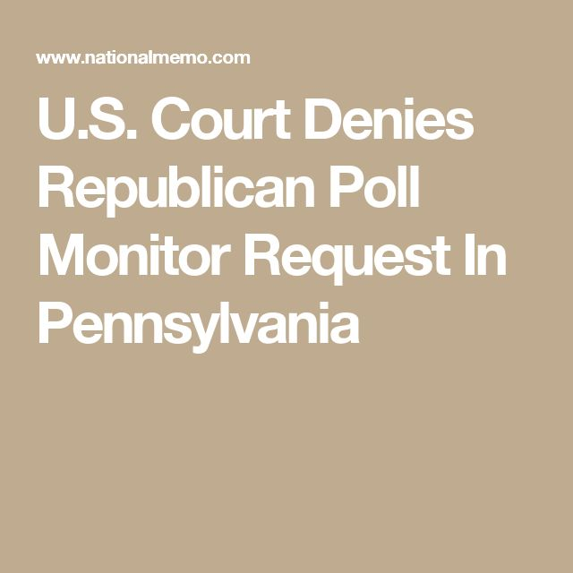 U.S. Court Denies Republican Poll Monitor Request In Pennsylvania