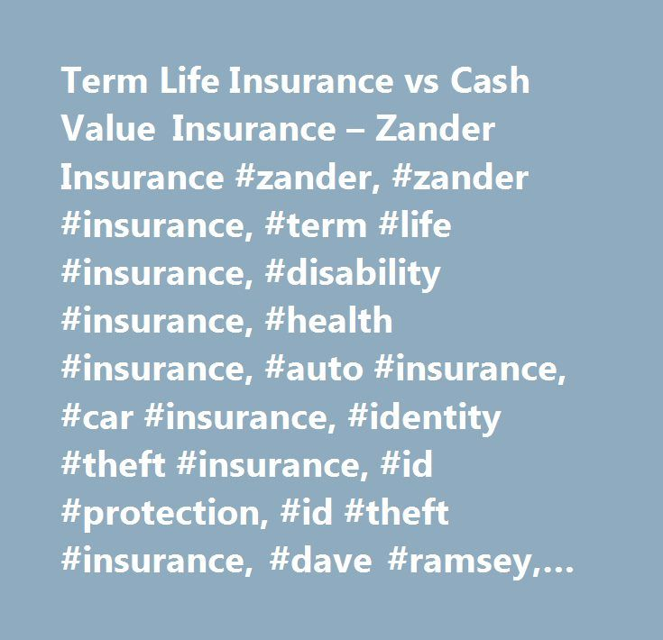 Term Life Insurance vs Cash Value Insurance – Zander Insurance #zander, #zander #insurance, #term #life #insurance, #disability #insurance, #health #insurance, #auto #insurance, #car #insurance, #identity #theft #insurance, #id #protection, #id #theft #insurance, #dave #ramsey, #zanders, #zandersinsurance, #zanders #insurance, #zander.com, #xander…
