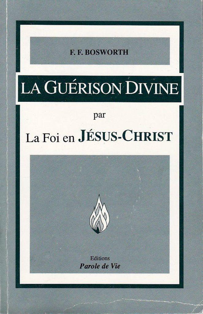 La Guerison Divine Par La Foi En Jesus Christ Par Ff Bosworth La Lumiere Du Monde Guerison Jesus Christ Christ