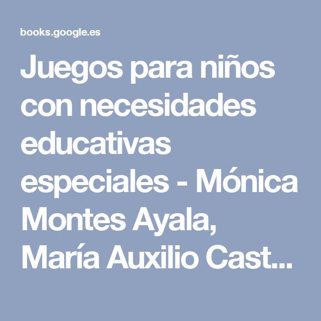 Juegos para niños con necesidades educativas especiales - Mónica Montes Ayala, María Auxilio Castro García - Google Llibres