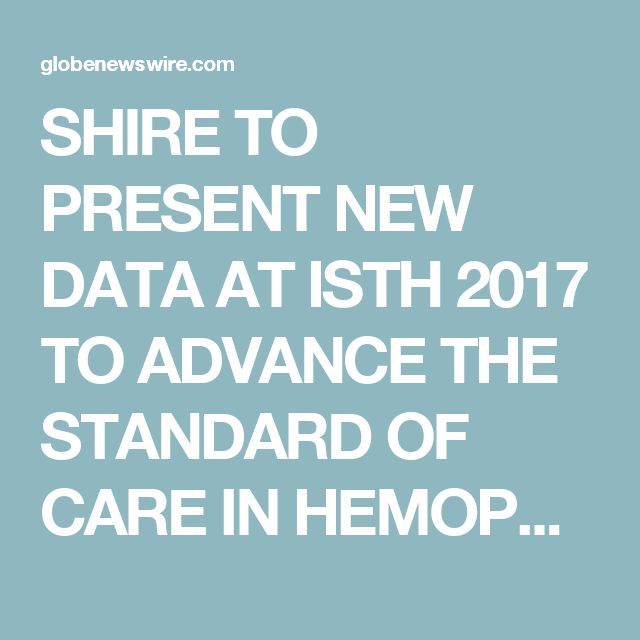 SHIRE TO PRESENT NEW DATA AT ISTH 2017 TO ADVANCE THE STANDARD OF CARE IN HEMOPHILIA