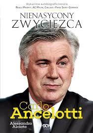 """""""Carlo Ancelotti. Nienasycony zwycięzca"""" Carlo Ancelotii, Alessandro Alciato SPORTOWA KSIĄŻKA .PL"""