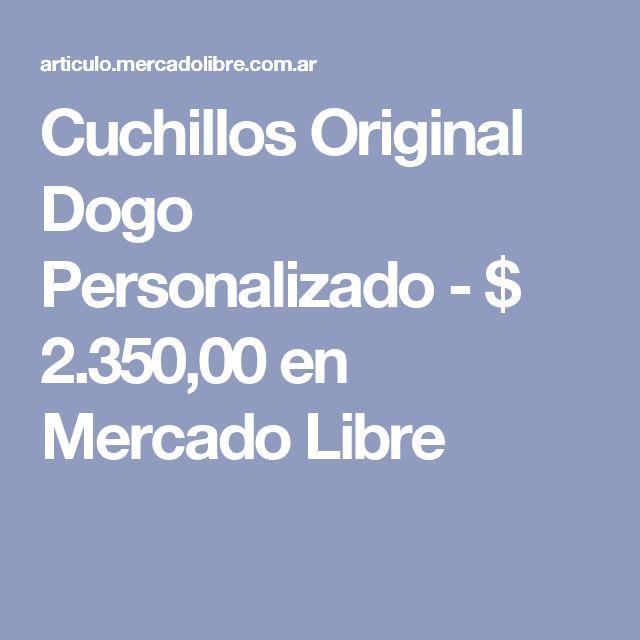 Cuchillos Original Dogo Personalizado - $ 2.350,00 en Mercado Libre