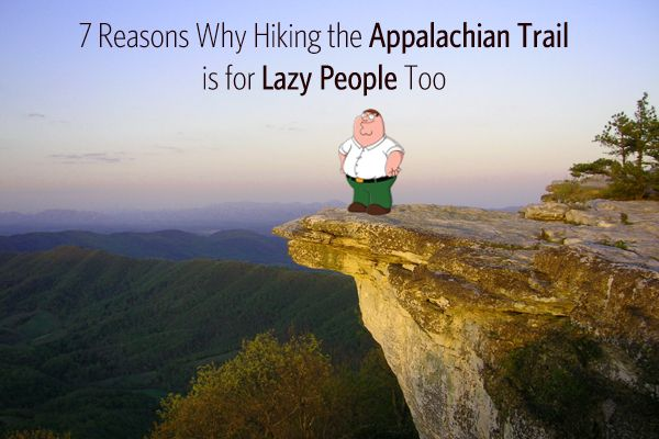 7 Reasons Why Hiking the Appalachian Trail is for Lazy People Too - See more at: http://blog.appalachiantrials.com/7-reasons-why-hiking-the-appalachian-trail-is-for-lazy-people-too/#more-2229