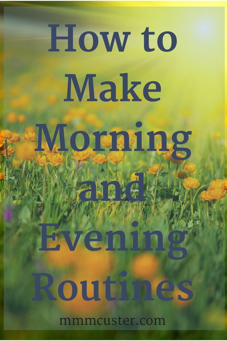 How to Make Morning and Evening Routines to help you to prepare for your day, make your day better and ease that sense of dread of forgetting something.