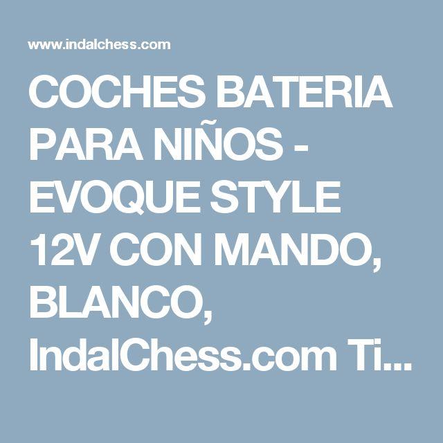 COCHES BATERIA PARA NIÑOS - EVOQUE STYLE 12V CON MANDO, BLANCO, IndalChess.com Tienda de juguetes online y juegos de jardin