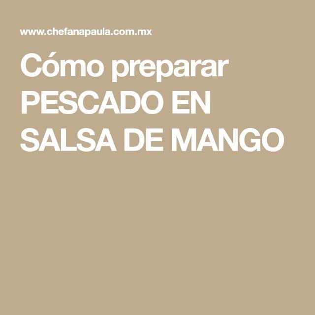 Cómo preparar PESCADO EN SALSA DE MANGO