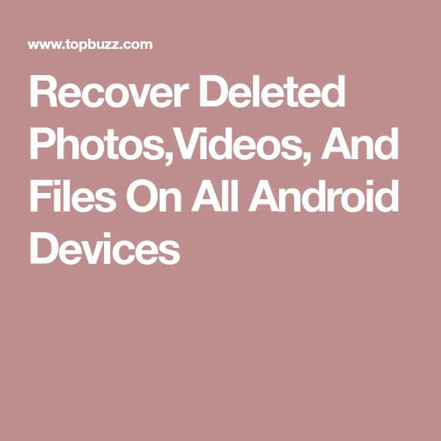 Recover Deleted Photos,Videos, And Files On All Android Devices