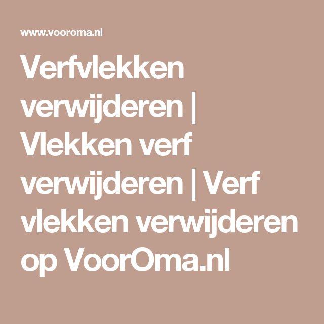 Verfvlekken verwijderen | Vlekken verf verwijderen | Verf vlekken verwijderen op VoorOma.nl