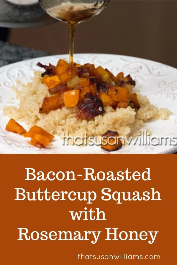 Bacon Roasted Buttercup Squash With Rosemary Honey The Rosemary Honey Adds Such A Wow Factor You Re Going To Love This Recipe Buttercup Squash Food Food Recipes