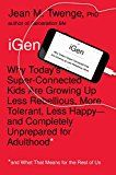 iGen: Why Today's Super-Connected Kids Are Growing Up Less Rebellious More Tolerant Less Happy--and Completely Unprepared for Adulthood--and What That Means for the Rest of Us by Jean M. Twenge (Author) #Kindle US #NewRelease #Politics #Social #Sciences #eBook #ad