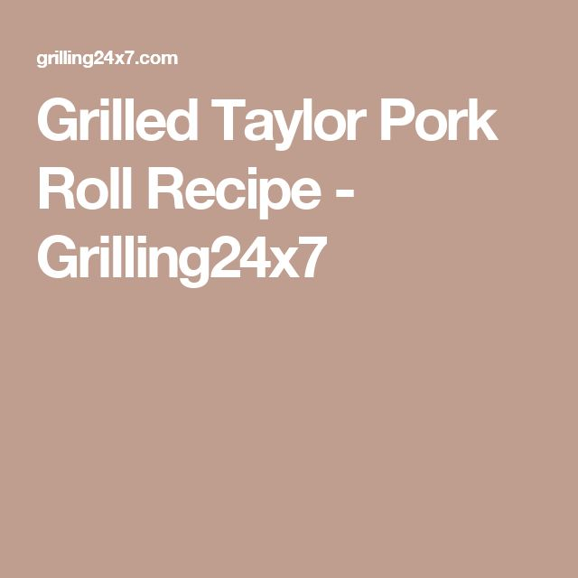Grilled Taylor Pork Roll Recipe - Grilling24x7