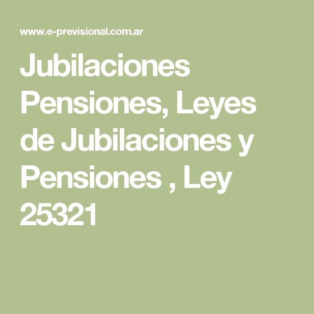 Jubilaciones Pensiones, Leyes de Jubilaciones y Pensiones , Ley 25321