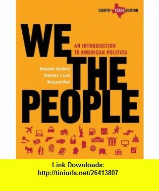 Texas We the People An Introduction to American Politics (9780393149579) Benjamin Ginsberg, Theodore J. Lowi, Margaret Weir , ISBN-10: 0393149579  , ISBN-13: 978-0393149579 ,  , tutorials , pdf , ebook , torrent , downloads , rapidshare , filesonic , hotfile , megaupload , fileserve