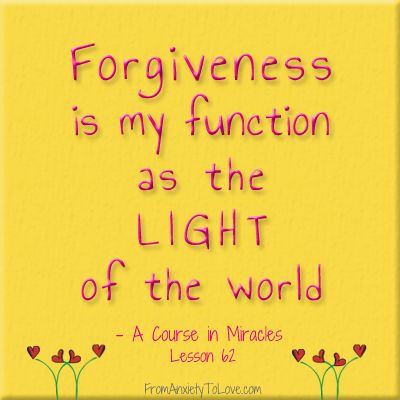 Forgiveness is my function as the light of the world - A Course in Miracles Quotes