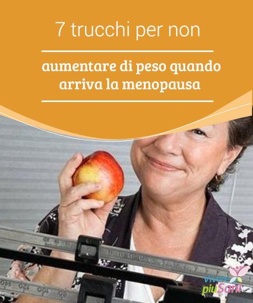 7 #trucchi per non aumentare di #peso quando arriva la #menopausa La menopausa è una #fase piena di cambiamenti che è bene affrontare al meglio.