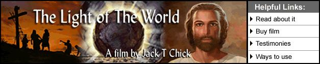 Watch 'The Light of the World' film.  The TRUTH like YOU'VE  NEVER SEEN IT BEFORE.   http://www.chick.com/the_story_of_jesus/