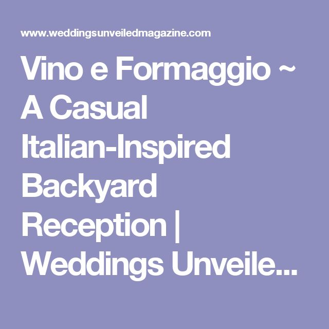 Vino e Formaggio ~ A Casual Italian-Inspired Backyard Reception   Weddings Unveiled     Inspiring Style for Southern Weddings