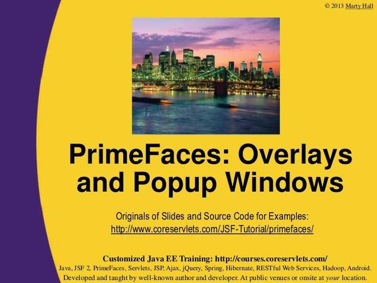 This section discusses tooltips, dialog boxes, growl messages, and other overlay/popup windows. See http://www.coreservlets.com/JSF-Tutorial/primefaces/ for th…