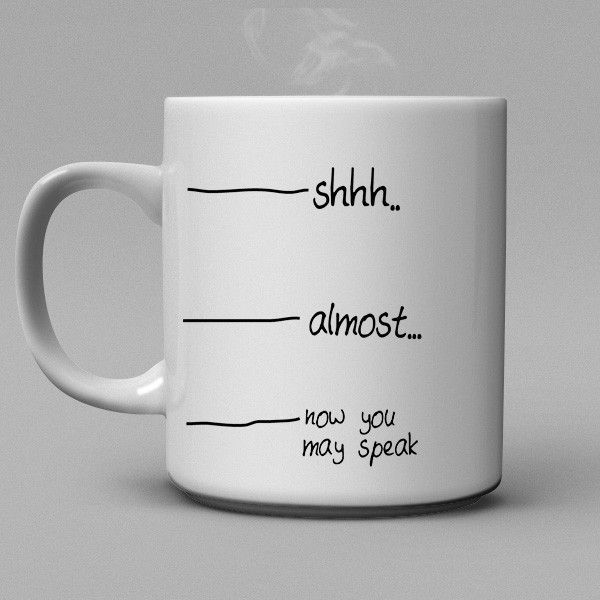 Shh..almost, now you may speak Coffee Mug – Shirtoopia