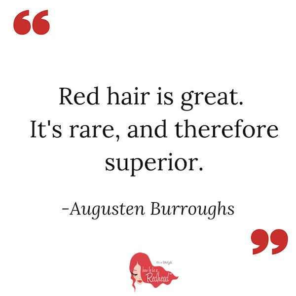 Red hair is great. It's rare, and therefore superior.