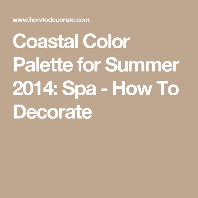 Coastal Color Palette for Summer 2014: Spa - How To Decorate