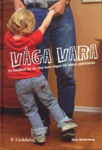http://www.adlibris.com/se/product.aspx?isbn=9153426495 | Titel: Våga vara : en handbok för att visa barn vägen till bättre självkänsla - Författare: Jana Söderberg - ISBN: 9153426495 - Pris: 104 kr