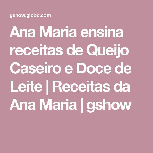 Ana Maria ensina receitas de Queijo Caseiro e Doce de Leite | Receitas da Ana Maria | gshow