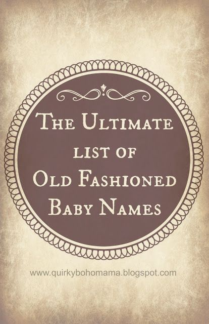 The Ultimate List of Old Fashioned Baby Names.