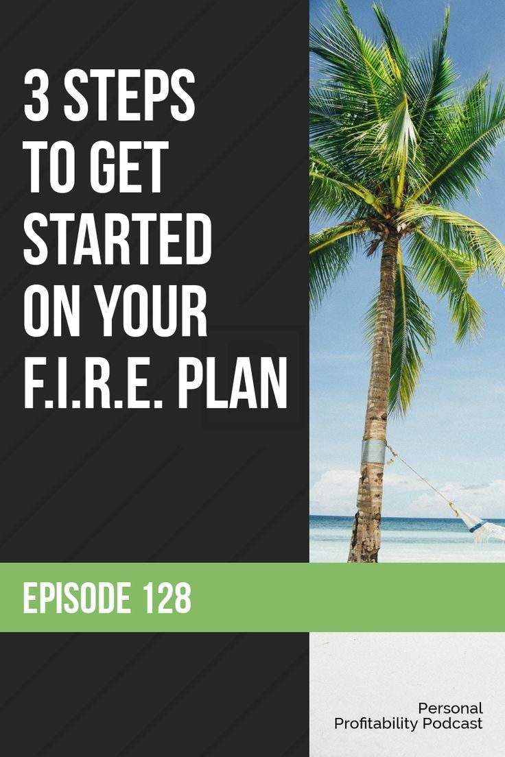 Episode 128: 3 Steps to Get Started on Your FIRE Plan