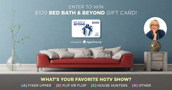 Hey everyone! My marketing partner AgentProLink is hosting a July giveaway. Just comment with your favorite HGTV show, tag a fellow HGTV lover and enter to win a Bed Bath & Beyond gift card! The winner will be announced on 7/31/2017, so be sure to like my page to see if you've won. :)