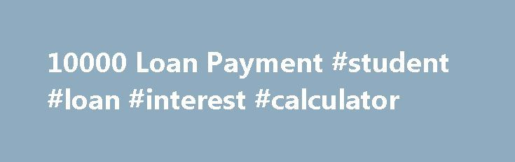 10000 Loan Payment #student #loan #interest #calculator http://loan.remmont.com/10000-loan-payment-student-loan-interest-calculator/  #10000 loan # Right here, this 10000 loan payment company will call you up professionally as a way to confirm every detail and also since it s actually a small bank loan, no credit assessment is on the market. He will help you in reducing around the prices and terms. This mortgage can be acquired…The post 10000 Loan Payment #student #loan #interest #calculator…