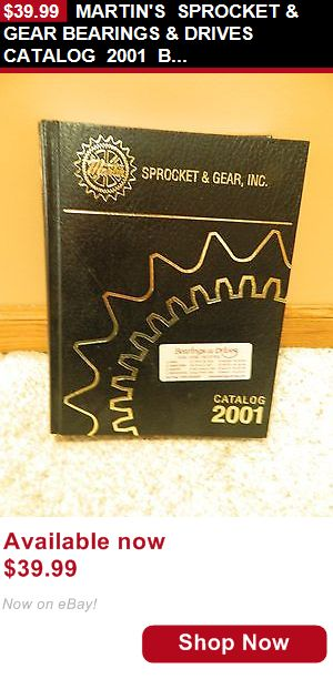 Other Catalogs: Martins Sprocket And Gear Bearings And Drives Catalog 2001 Brand New $$$$$$$$$$$ BUY IT NOW ONLY: $39.99