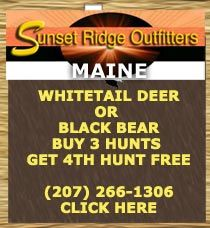 SUNSET RIDGE OUTFITTERS - With over 30 years in the Maine whitetail deer hunting guide and Maine outfitter industry. Sunset Ridge Outfitters provides big game hunts for bear, deer. 5 DAY BLACK BEAR HUNT $1695 - BUY 3 HUNTS GET 4TH HUNT FREE 5 DAY WHITETAIL DEER HUNT $1295 - BUY 3 HUNTS GET 4TH HUNT FREE