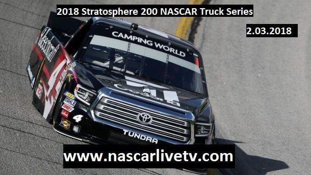 2018 Stratosphere 200 NASCAR Truck Series Live  NASCAR Camping World Truck Series Las Vegas 2018 Live Streaming at 9:00 P.M ET On Friday 2nd March 2018    Event: NASCAR Camping World Truck Series  Race Name:  2018 Stratosphere 200  Date:  Friday 2nd March 2018  Place: Las Vegas Motor Speedway