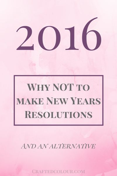 Why NOT to make a New Year's Resolution and a better alternative - CraftedColour